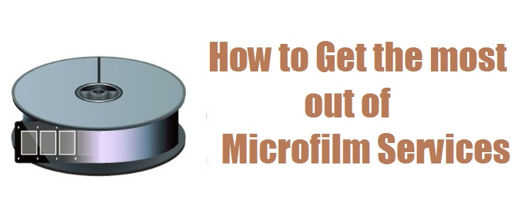 How to get the most out of microfilm services